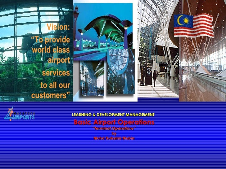 """LEARNING & DEVELOPMENT MANAGEMENT   Basic Airport Operations """"Terminal Operations"""" by Mohd Suhaimi Mubin"""