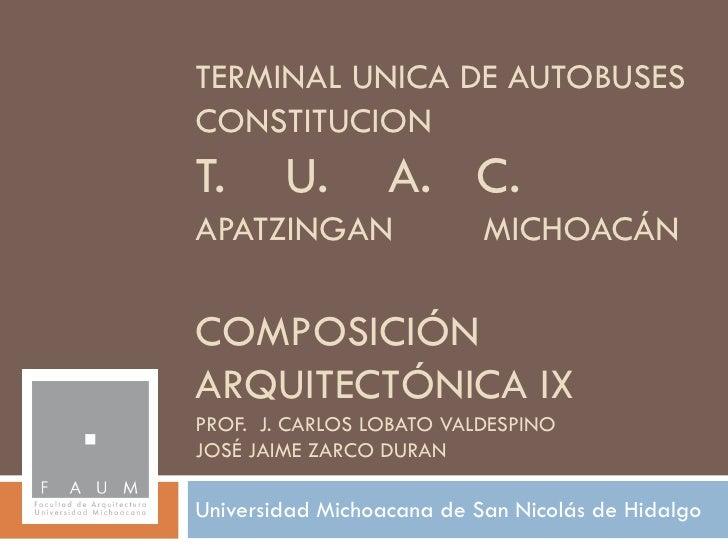 TERMINAL UNICA DE AUTOBUSES CONSTITUCION T.      U.        A. C. APATZINGAN                 MICHOACÁN  COMPOSICIÓN ARQUITE...