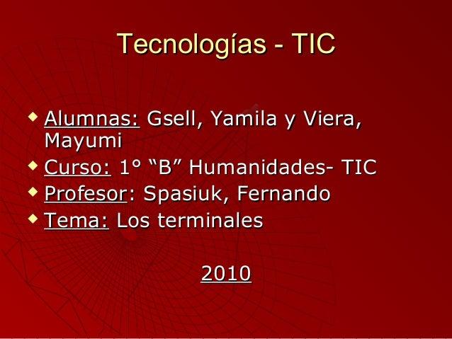 Tecnologías - TICTecnologías - TIC  Alumnas:Alumnas: Gsell, Yamila y Viera,Gsell, Yamila y Viera, MayumiMayumi  Curso:Cu...