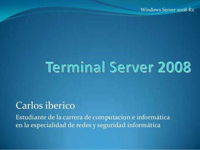 Windows Server 2008 R2  Carlos iberico Estudiante de la carrera de computacion e informática en la especialidad de redes y...