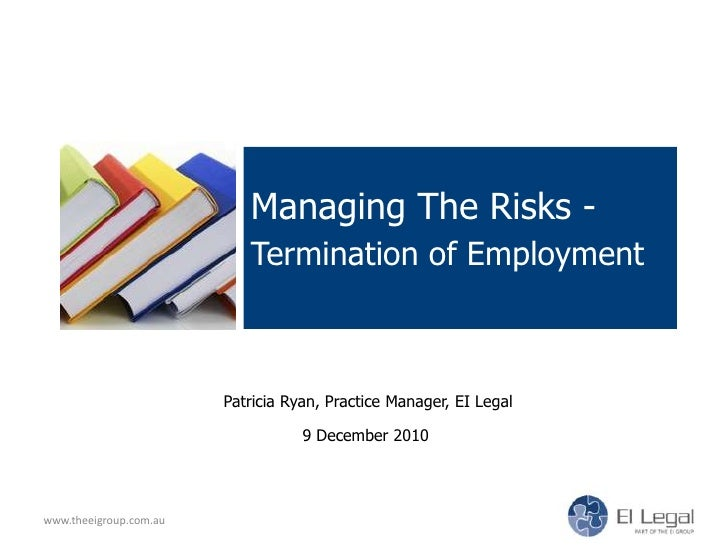 Managing The Risks - Termination of Employment <br />www.theeigroup.com.au<br />Patricia Ryan, Practice Manager, EI Legal<...