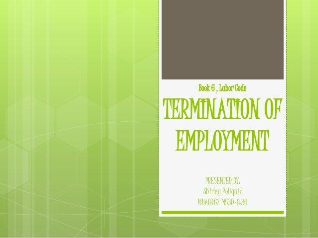 Book 6 , Labor Code  TERMINATION OF EMPLOYMENT PRESENTED BY: Shirley Poliquit MBACOG2 M530-8:30