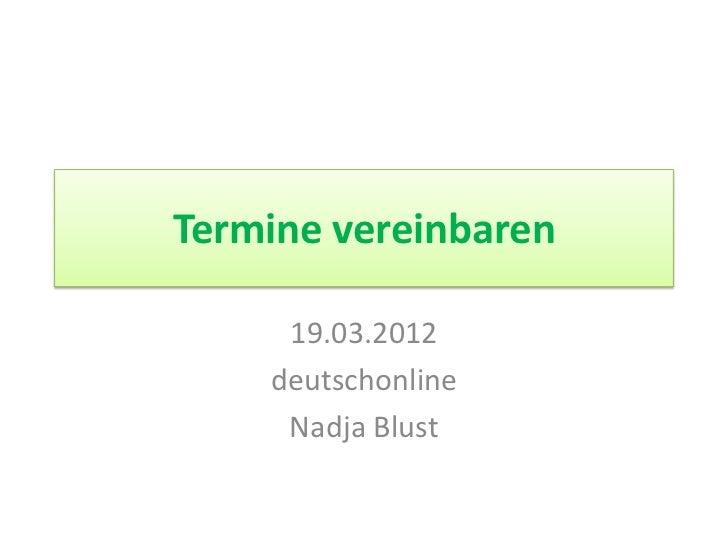 Termine vereinbaren     19.03.2012    deutschonline     Nadja Blust