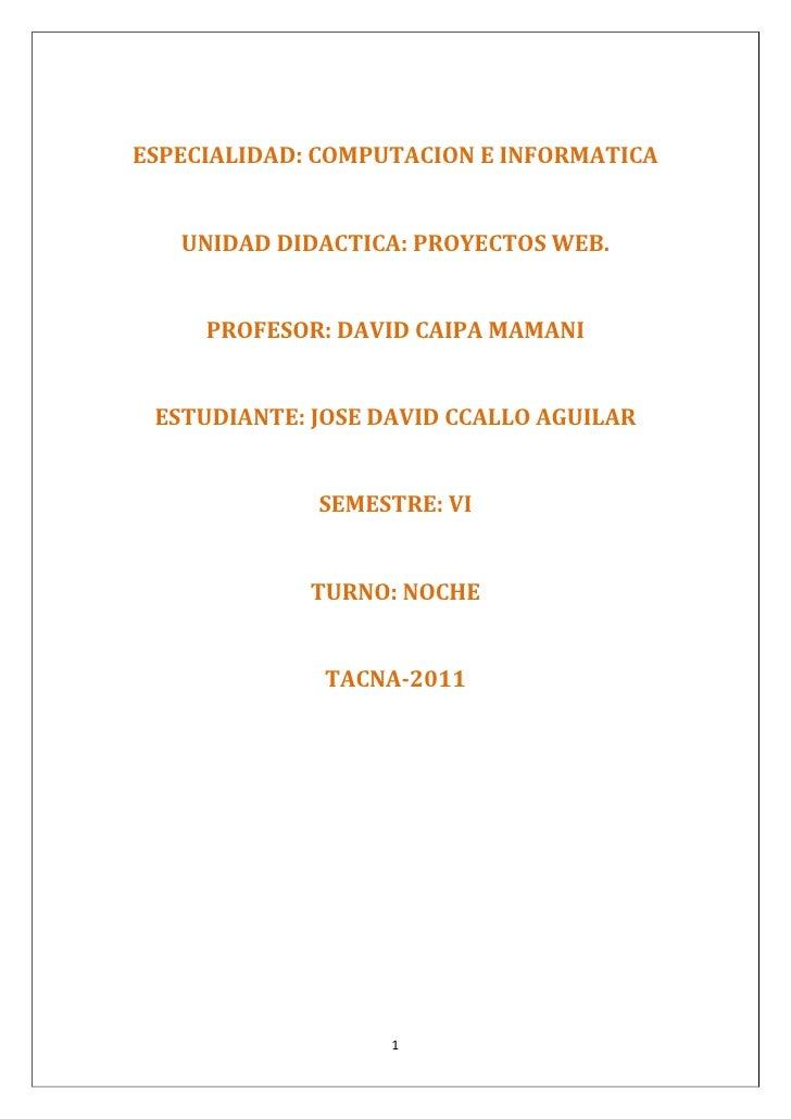 ESPECIALIDAD: COMPUTACION E INFORMATICA<br />UNIDAD DIDACTICA: PROYECTOS WEB.<br />PROFESOR: DAVID CAIPA MAMANI<br />ESTUD...