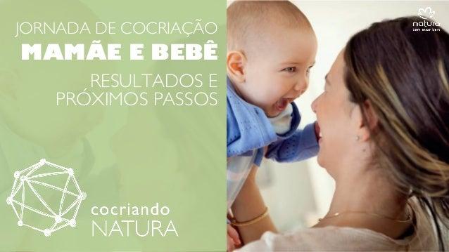 JORNADA DE COCRIAÇÃO  MAMÃE E BEBÊ RESULTADOS E PRÓXIMOS PASSOS
