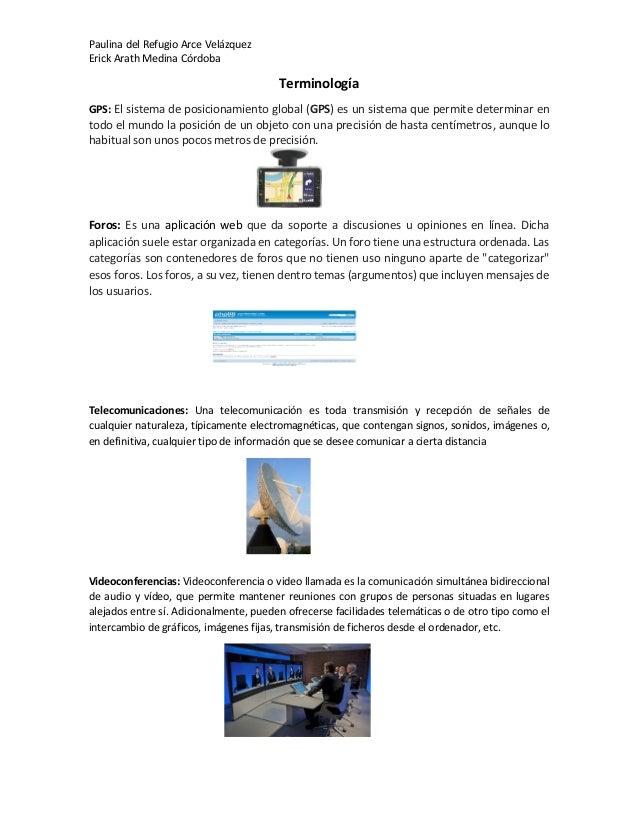 Paulina del Refugio Arce Velázquez Erick Arath Medina Córdoba Terminología GPS: El sistema de posicionamiento global (GPS)...