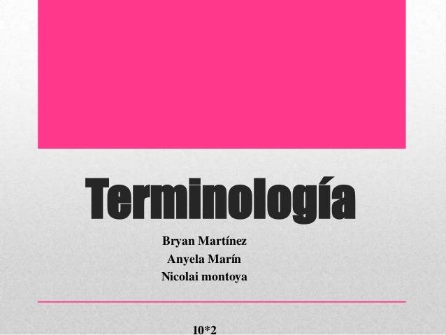 TerminologíaBryan MartínezAnyela MarínNicolai montoya10*2