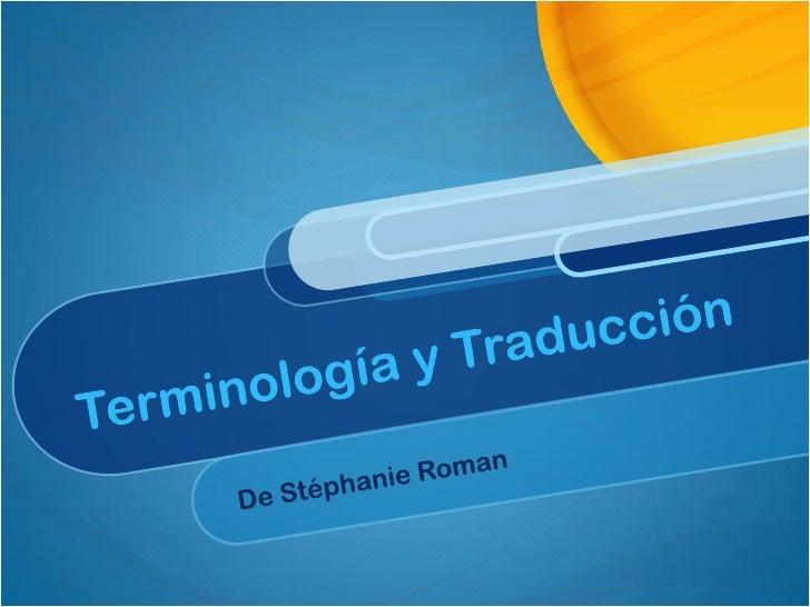 Terminología y Traducción<br />De Stéphanie Roman<br />