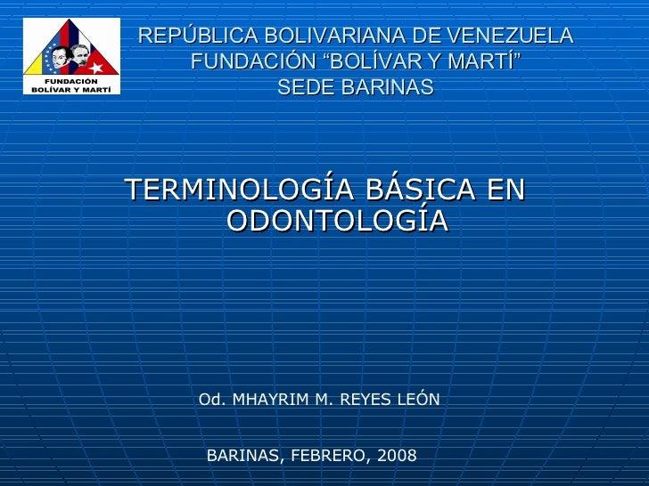 """REPÚBLICA BOLIVARIANA DE VENEZUELA FUNDACIÓN """"BOLÍVAR Y MARTÍ"""" SEDE BARINAS <ul><li>TERMINOLOGÍA BÁSICA EN ODONTOLOGÍA </l..."""