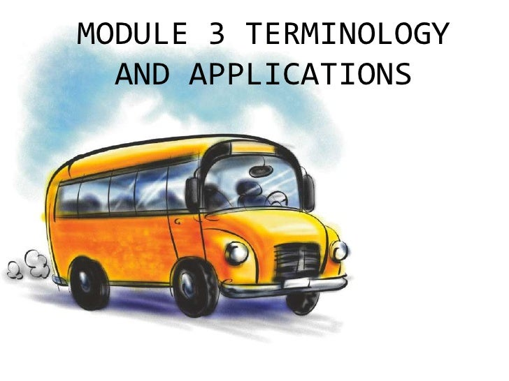 MODULE 3 TERMINOLOGY AND APPLICATIONS<br />