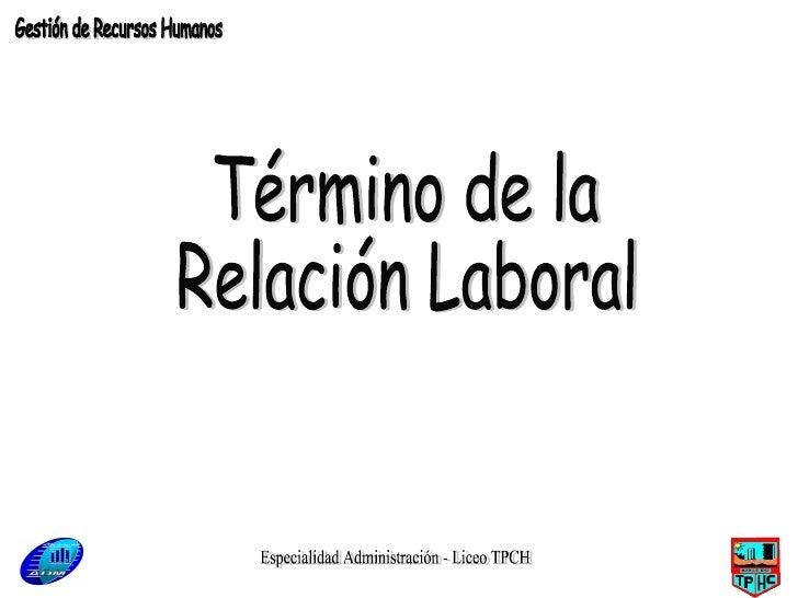 Especialidad Administración - Liceo TPCH Término de la  Relación Laboral Gestión de Recursos Humanos
