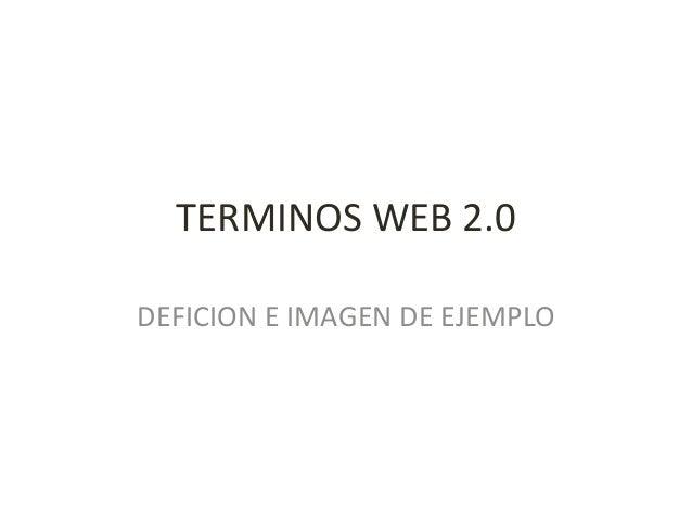 TERMINOS WEB 2.0 DEFICION E IMAGEN DE EJEMPLO