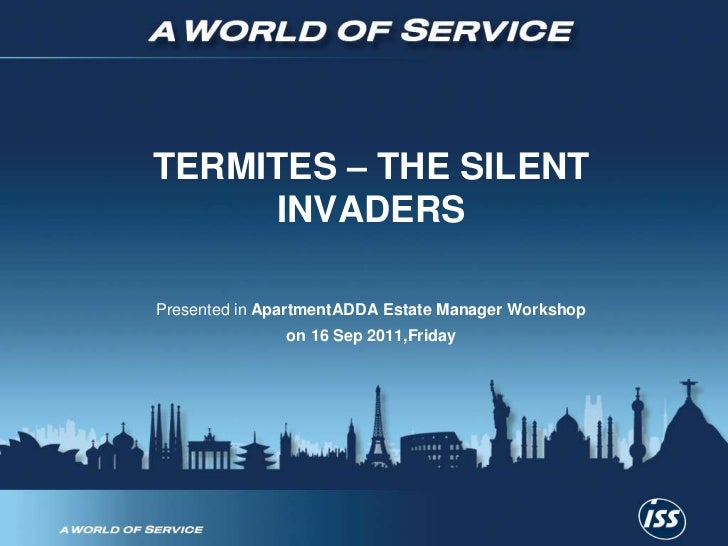 TERMITES – THE SILENT INVADERS<br />Presented in ApartmentADDA Estate Manager Workshop <br />on 16 Sep 2011,Friday<br />
