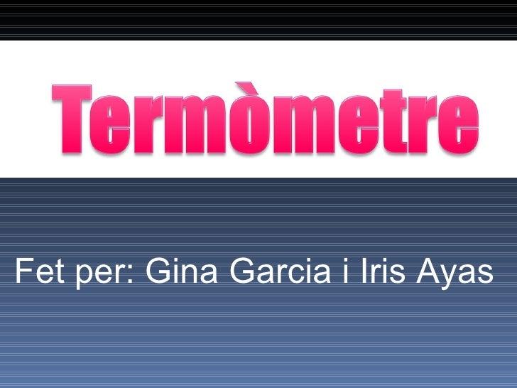 Fet per: Gina Garcia i Iris Ayas