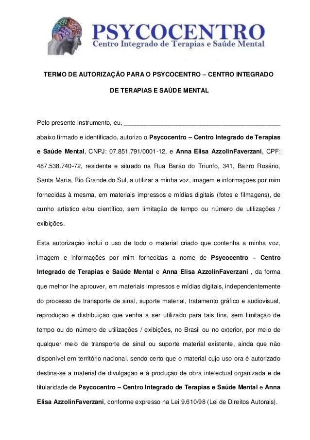 TERMO DE AUTORIZAÇÃO PARA O PSYCOCENTRO – CENTRO INTEGRADO DE TERAPIAS E SAÚDE MENTAL  Pelo presente instrumento, eu, ____...