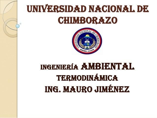 Universidad Nacional de Chimborazo INGENIERÍA Ambiental Termodinámica Ing. Mauro Jiménez