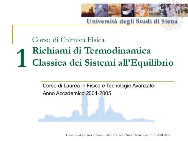 1  Corso di Chimica Fisica  Richiami di Termodinamica Classica dei Sistemi all'Equilibrio Corso di Laurea in Fisica e Tecn...