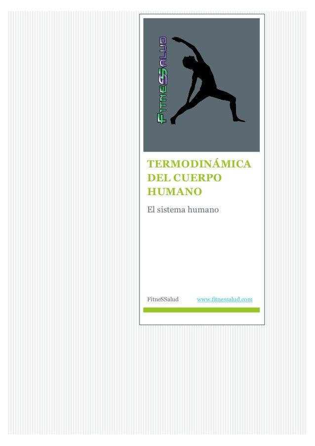 TERMODINÁMICA DEL CUERPO HUMANO El sistema humano FitneSSalud www.fitnessalud.com