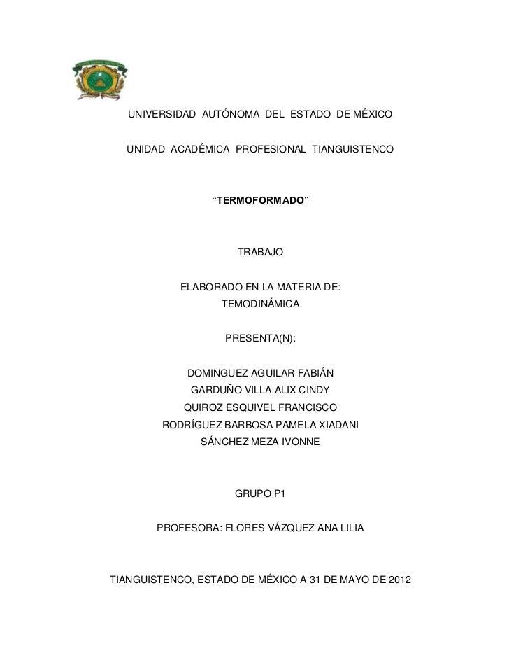 """UNIVERSIDAD AUTÓNOMA DEL ESTADO DE MÉXICO  UNIDAD ACADÉMICA PROFESIONAL TIANGUISTENCO                 """"TERMOFORMADO""""      ..."""