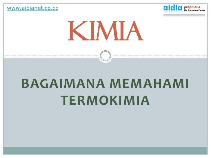 www.aidianet.co.cc                          KIMIA     BAGAIMANA MEMAHAMI         TERMOKIMIA