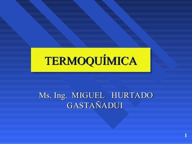TERMOQUÍMICA TERMOQUÍMICA Ms. Ing. MIGUEL HURTADO GASTAÑADUI  1