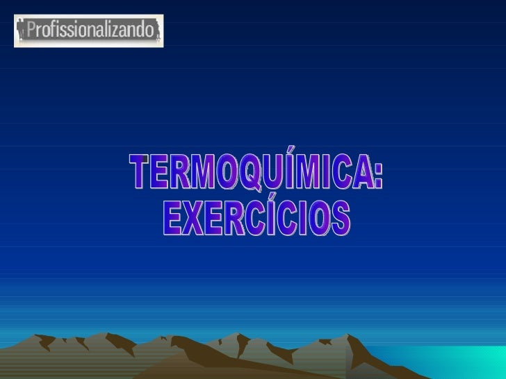 TERMOQUÍMICA - EXERCÍCIOS