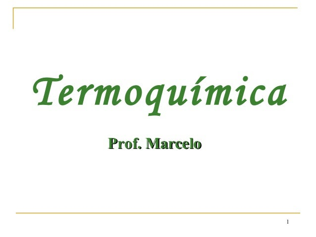 1TermoquímicaProf. MarceloProf. Marcelo