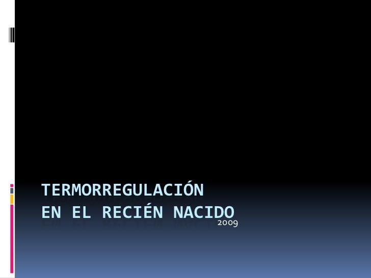 TERMORREGULACIÓN EN EL RECIÉN NACIDO                  2009