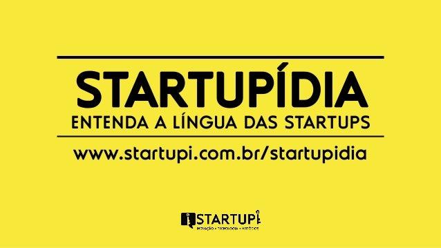 STARTUPÍDIA  ENTENDA A LÍNGUA DAS STARTUPS  www.startupi.com.br/startupidia