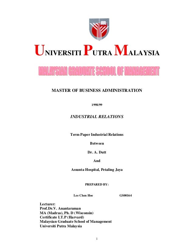 1 UNIVERSITI PUTRA MALAYSIA MASTER OF BUSINESS ADMINISTRATION 1998/99 INDUSTRIAL RELATIONS Term Paper Industrial Relations...