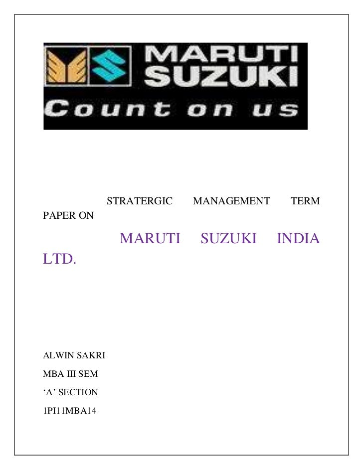 "STRATERGIC   MANAGEMENT    TERMPAPER ON               MARUTI      SUZUKI       INDIALTD.ALWIN SAKRIMBA III SEM""A"" SECTION1..."