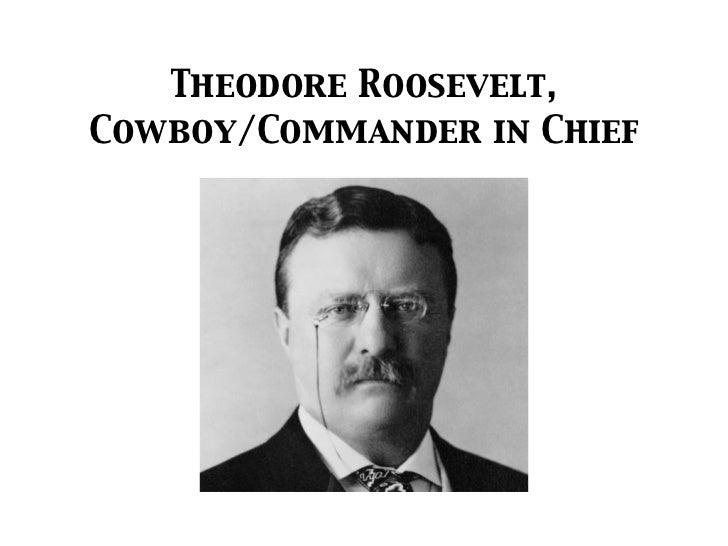 Theodore Roosevelt,Cowboy/Commander in Chief