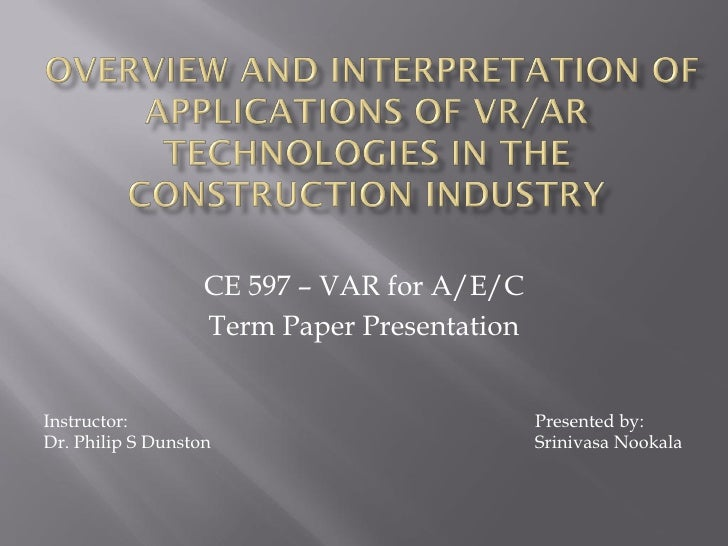 CE 597 – VAR for A/E/C                   Term Paper PresentationInstructor:                                  Presented by:...