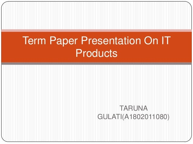 Term paper presentation on it products
