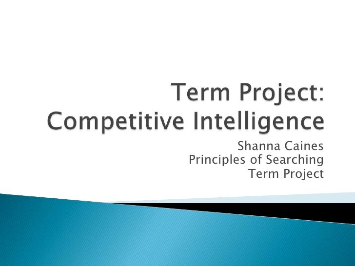 Term Project: Competitive Intelligence<br />Shanna Caines<br />Principles of Searching<br />Term Project<br />