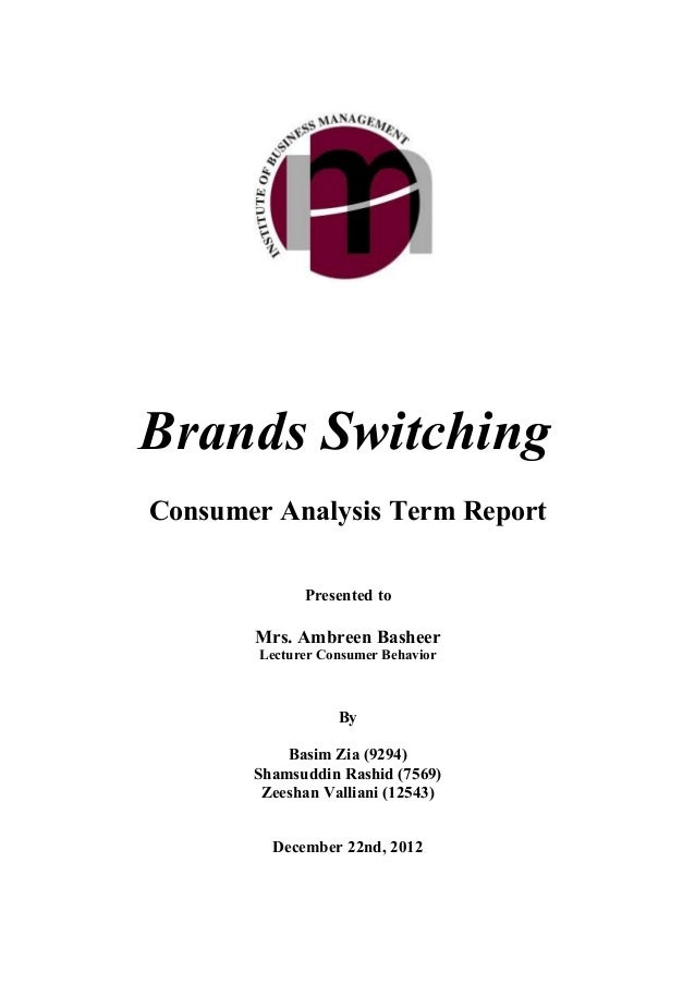 Brands SwitchingConsumer Analysis Term Report              Presented to       Mrs. Ambreen Basheer        Lecturer Consume...