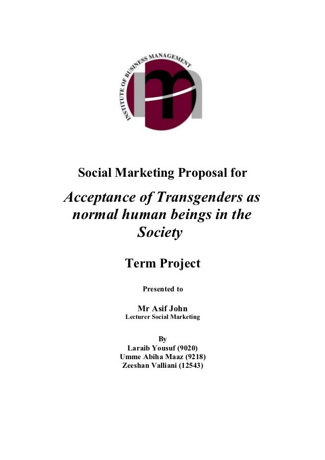 Social Marketing Proposal forAcceptance of Transgenders as normal human beings in the          Society          Term Proje...
