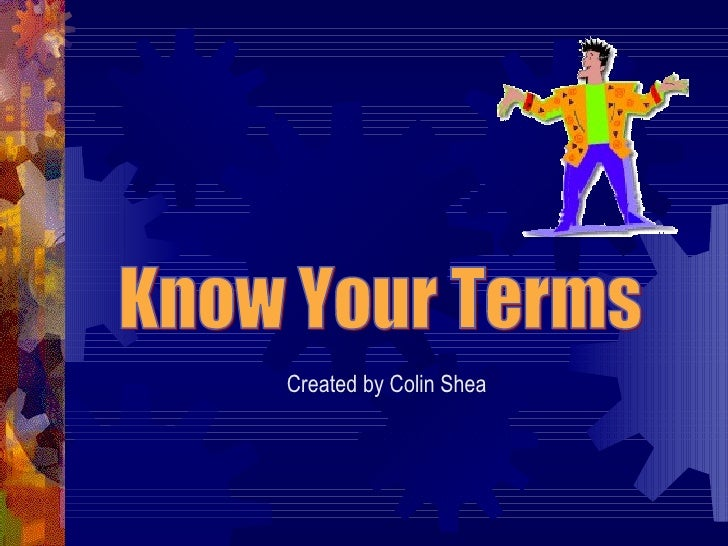Know Your Terms Created by Colin Shea