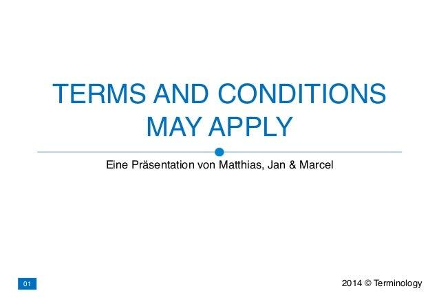TERMS AND CONDITIONS MAY APPLY Eine Präsentation von Matthias, Jan & Marcel 2014 © Terminology01