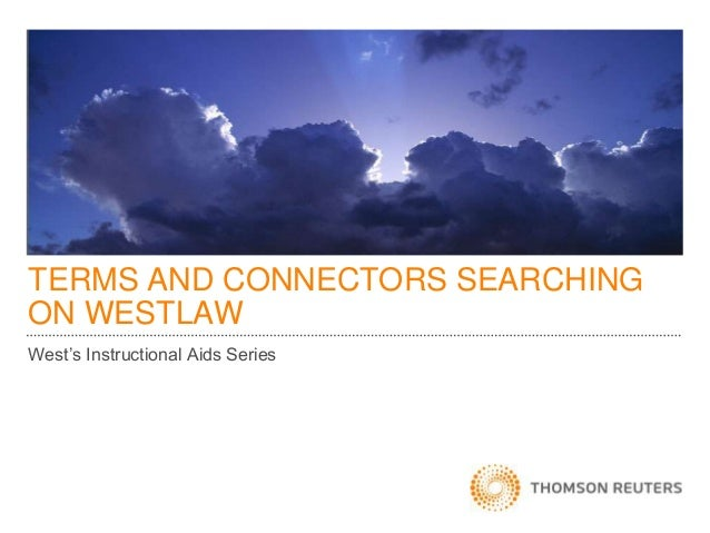 TERMS AND CONNECTORS SEARCHING ON WESTLAW West's Instructional Aids Series