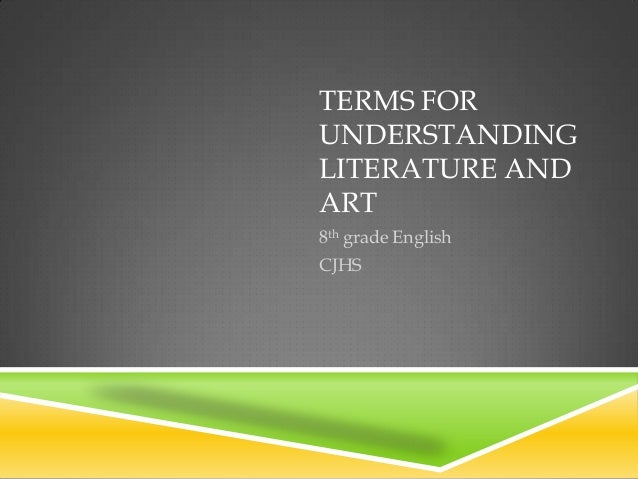 TERMS FORUNDERSTANDINGLITERATURE ANDART8th grade EnglishCJHS