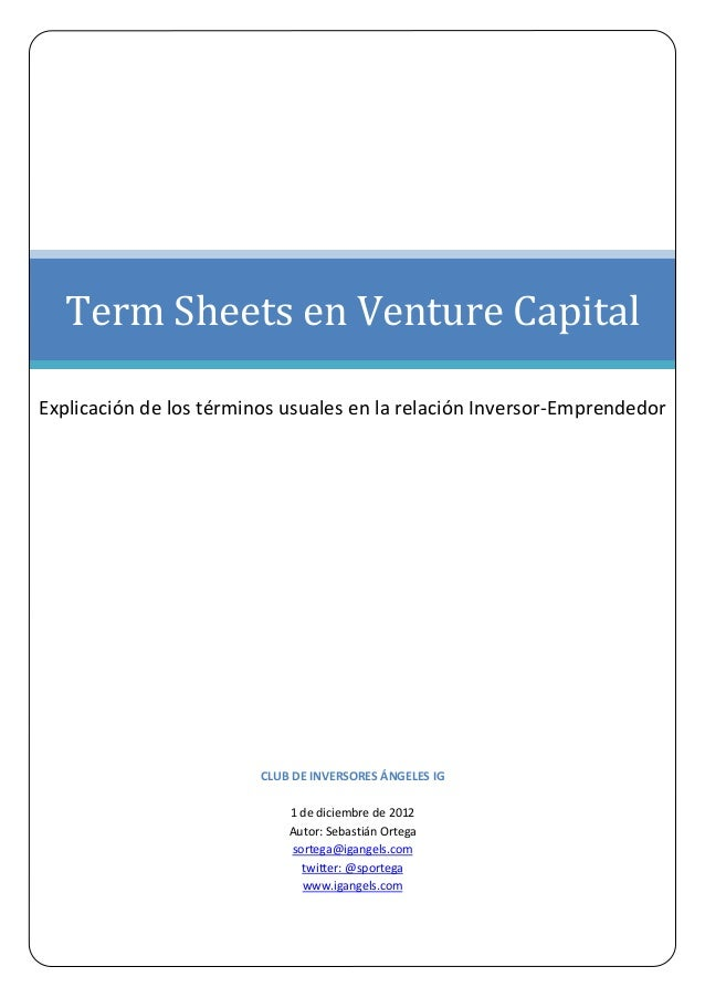 Term Sheets en Venture CapitalExplicación de los términos usuales en la relación Inversor-Emprendedor                     ...