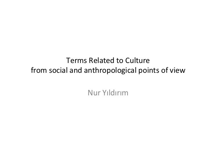 Terms Related to Culture from social and anthropological points of view                         Nur...