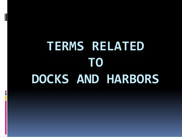 TERMS RELATED TO DOCKS AND HARBORS