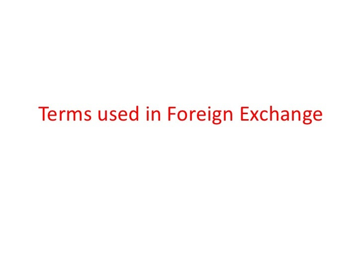 Terms used in Foreign Exchange<br />