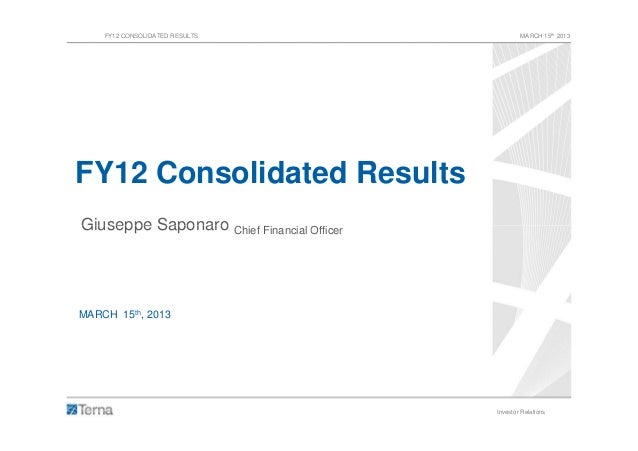 FY12 CONSOLIDATED RESULTS                       MARCH 15th 2013FY12 Consolidated ResultsGiuseppe Saponaro Chief Financial ...