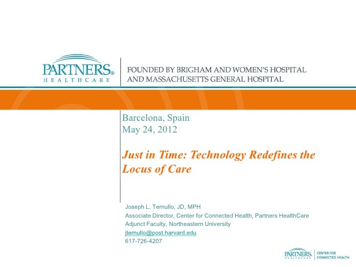 Barcelona, SpainMay 24, 2012Just in Time: Technology Redefines theLocus of CareJoseph L. Ternullo, JD, MPHAssociate Direct...