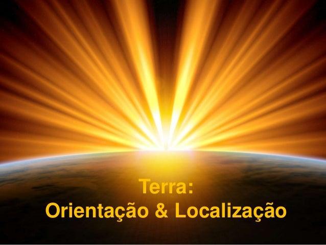 Terra:Orientação & Localização