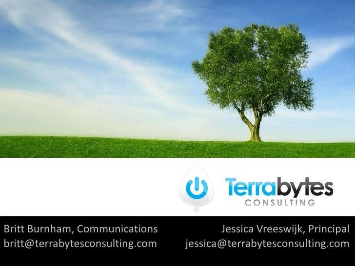 Britt Burnham, Communications           Jessica Vreeswijk, Principal britt@terrabytesconsulting.com   jessica@terrabytesco...