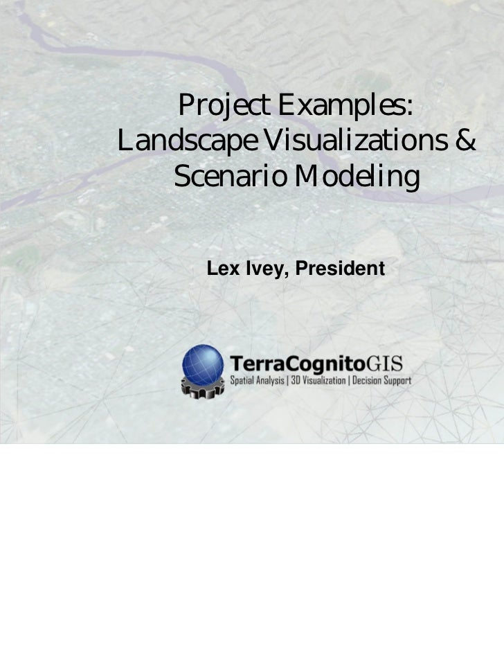 Project Examples:Landscape Visualizations &   Scenario Modeling      Lex Ivey, President